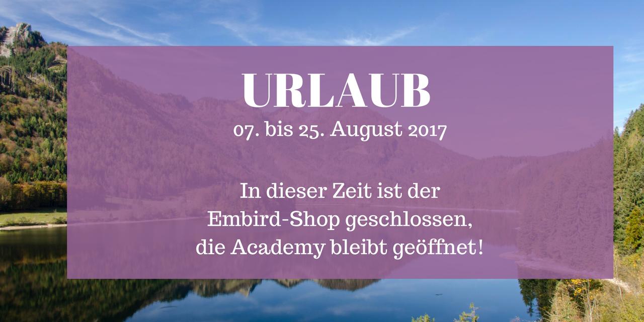 Urlaub vom 07. bis 25. August 2017